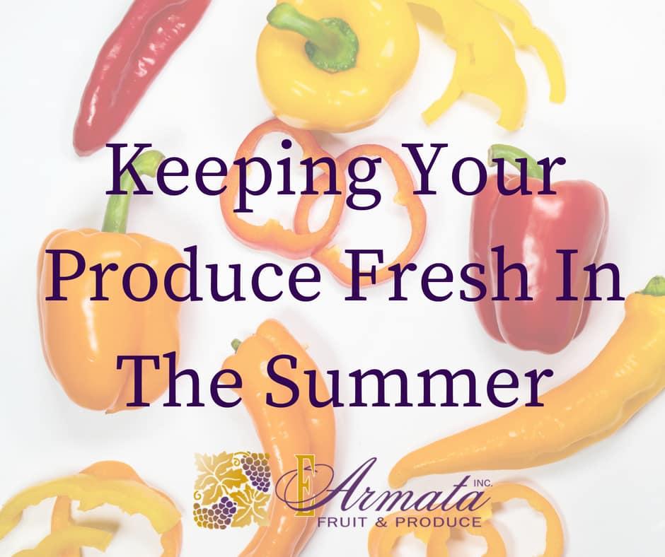 Keep Fruits & Vegetables Fresh During The Summer - Hunts Point Market